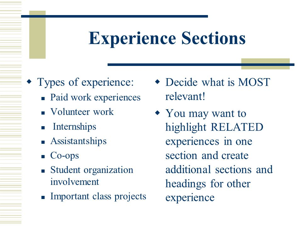 Experience Sections Types of experience: Decide what is MOST relevant!
