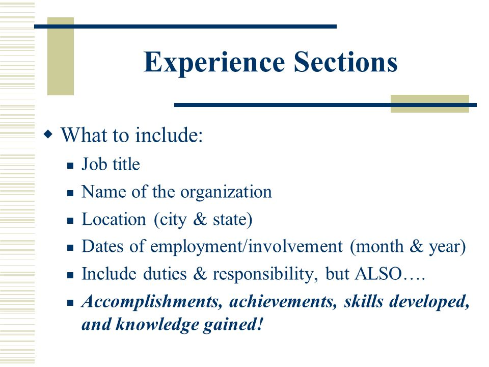 Experience Sections What to include: Job title