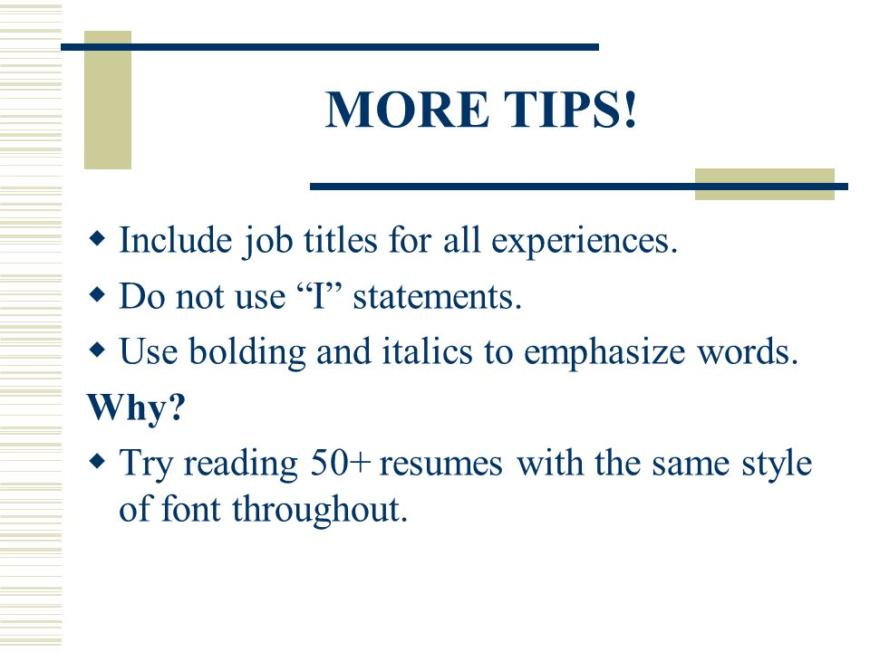 MORE TIPS! Include job titles for all experiences.