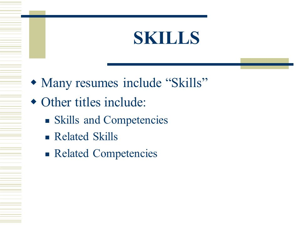 SKILLS Many resumes include Skills Other titles include: