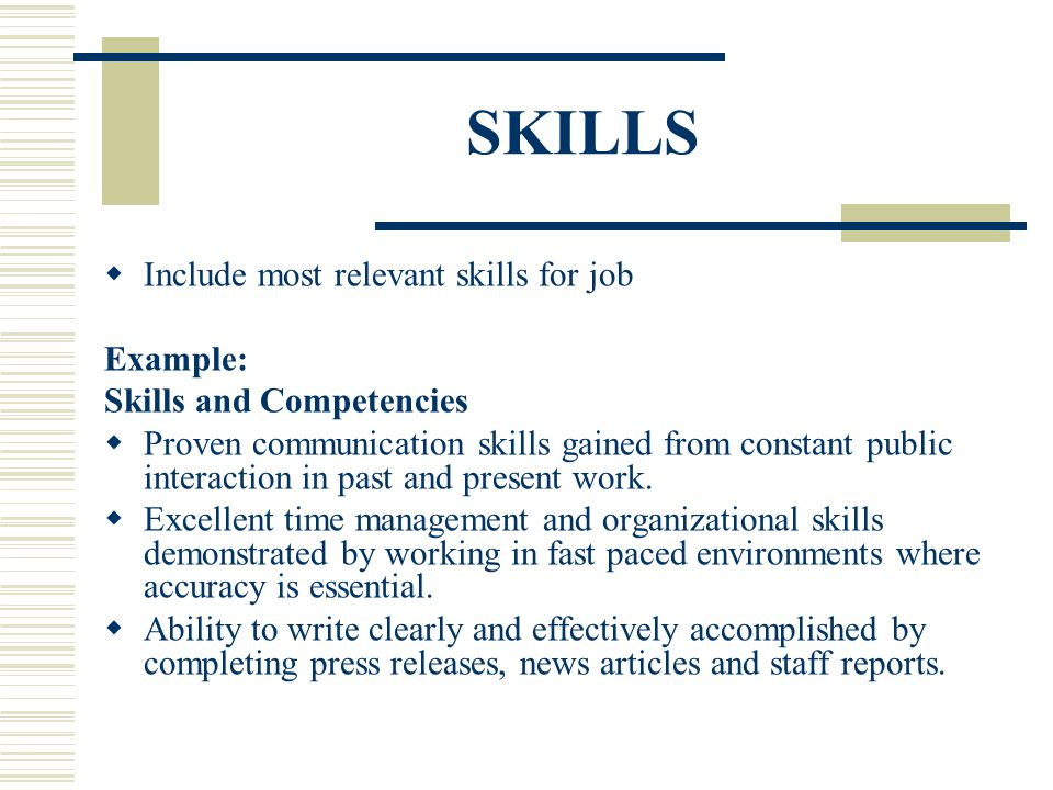 SKILLS Include most relevant skills for job Example: