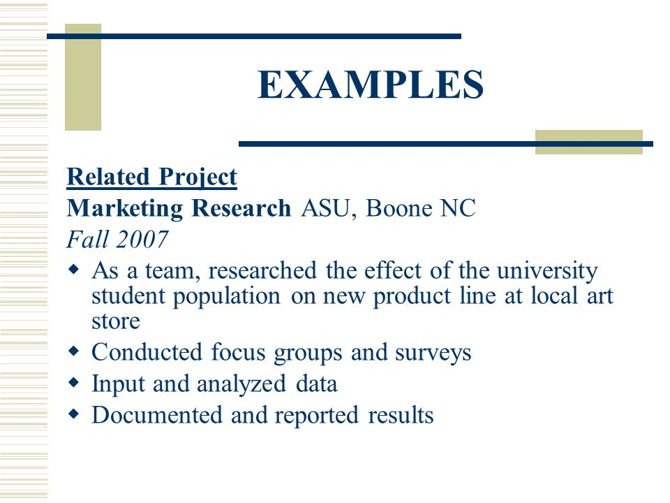EXAMPLES Related Project Marketing Research ASU, Boone NC Fall 2007