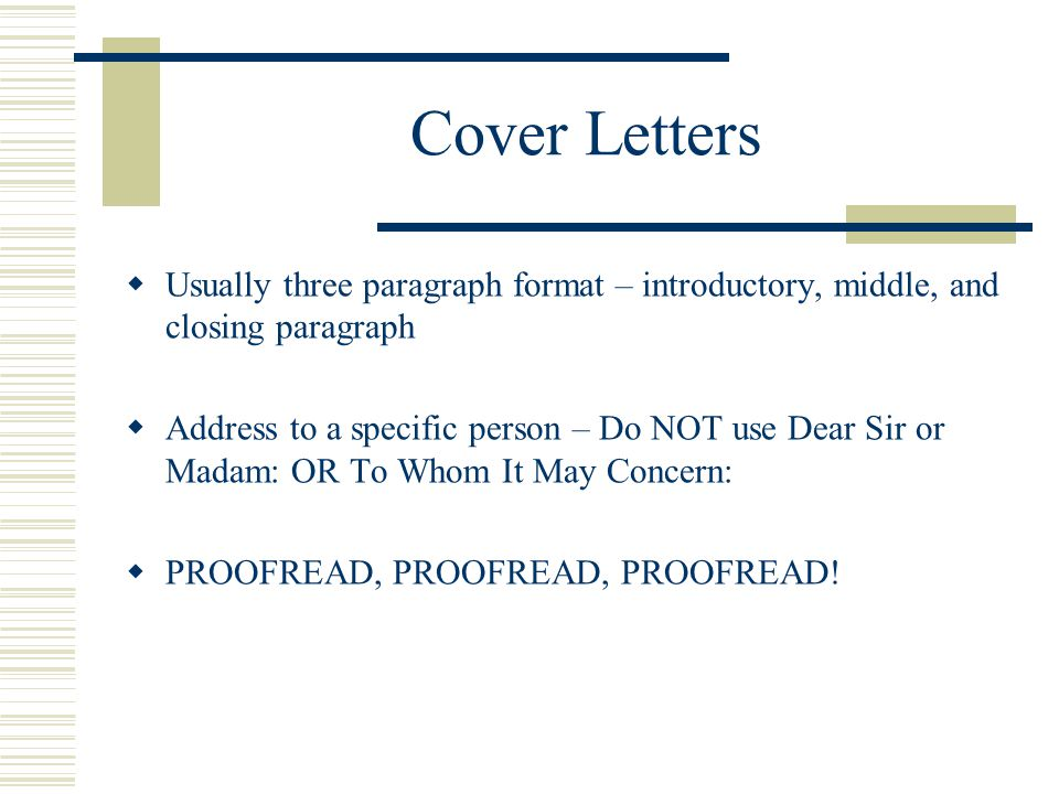 Cover Letters Usually three paragraph format – introductory, middle, and closing paragraph.
