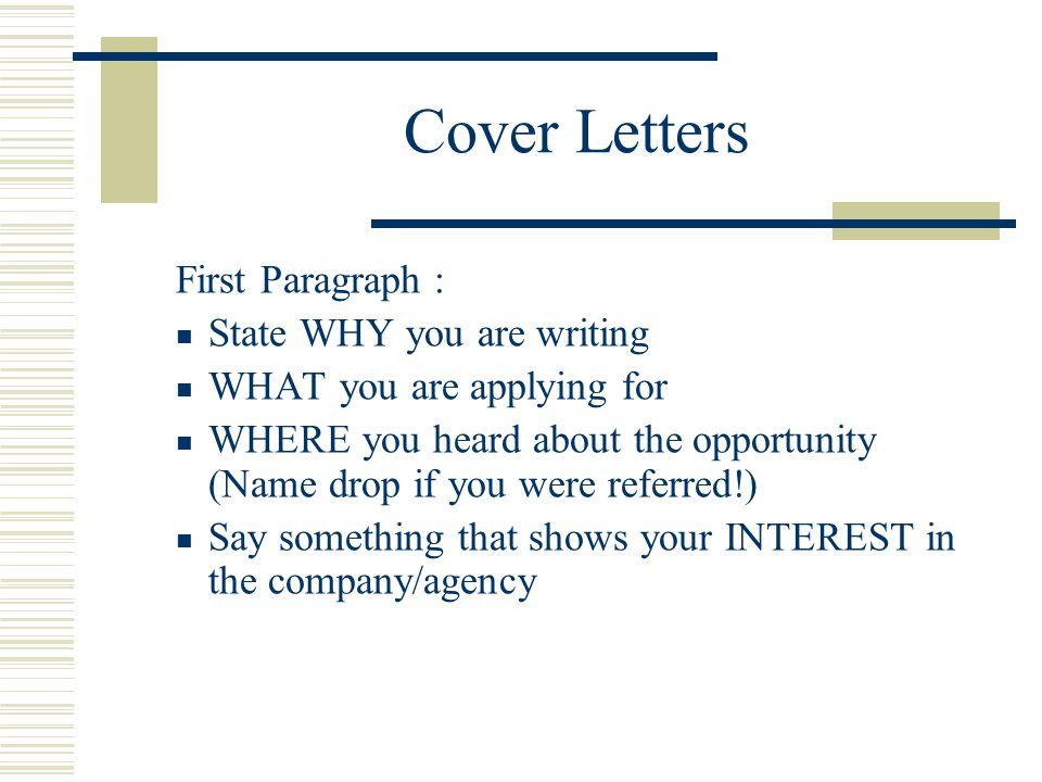 Cover Letters First Paragraph : State WHY you are writing