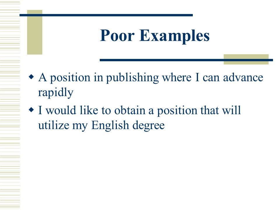 Poor Examples A position in publishing where I can advance rapidly