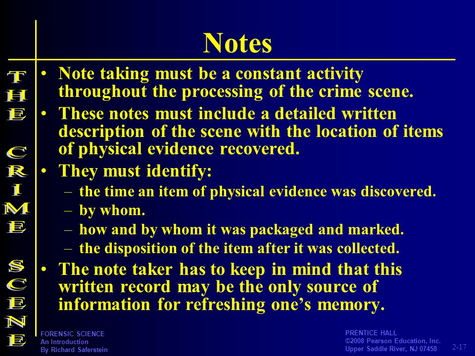 Notes Note taking must be a constant activity throughout the processing of the crime scene.