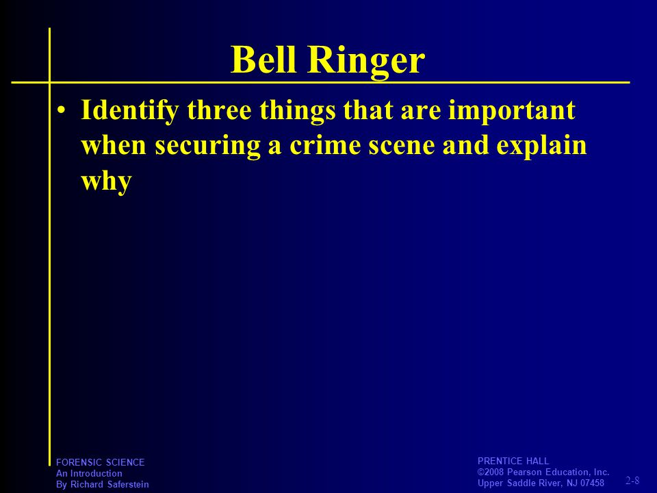 Bell Ringer Identify three things that are important when securing a crime scene and explain why