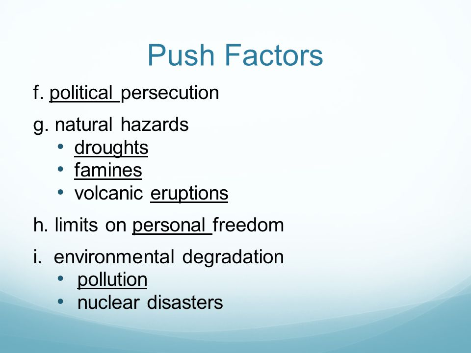Push Factors f. political persecution g. natural hazards droughts