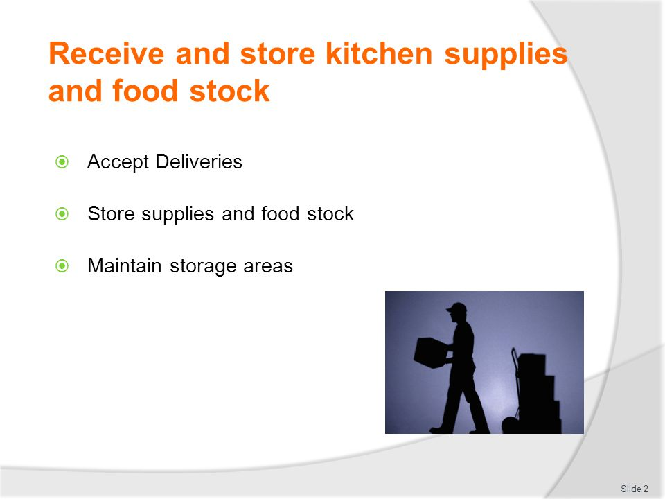 Receive and store kitchen supplies and food stock