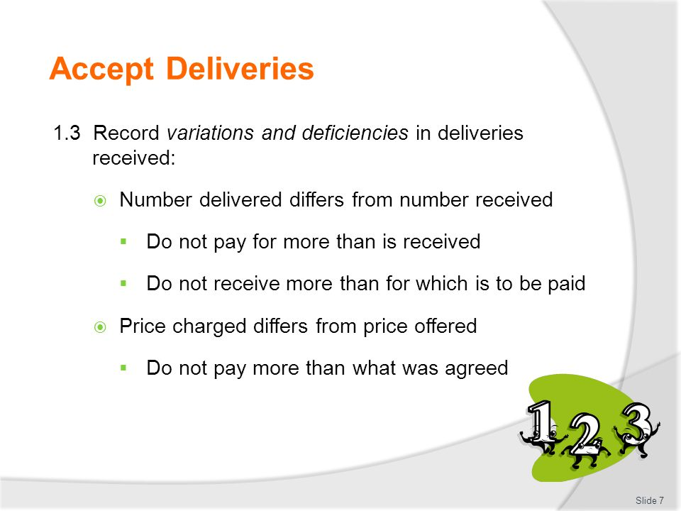 Accept Deliveries 1.3 Record variations and deficiencies in deliveries received: Number delivered differs from number received.