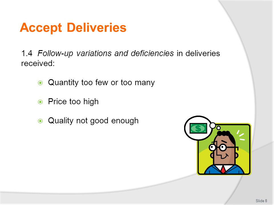 Accept Deliveries 1.4 Follow-up variations and deficiencies in deliveries received: Quantity too few or too many.