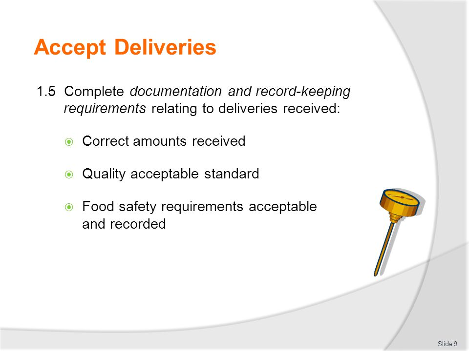 Accept Deliveries 1.5 Complete documentation and record-keeping requirements relating to deliveries received: