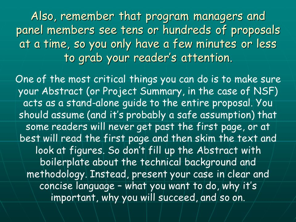Also, remember that program managers and panel members see tens or hundreds of proposals at a time, so you only have a few minutes or less to grab your reader's attention.