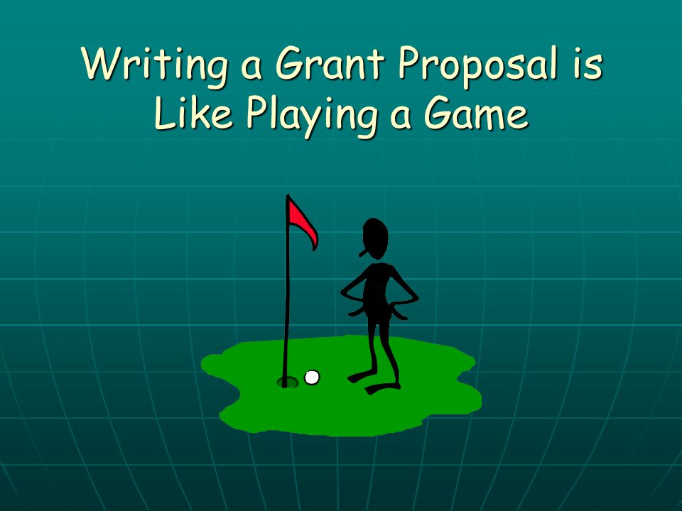 Writing a Grant Proposal is Like Playing a Game
