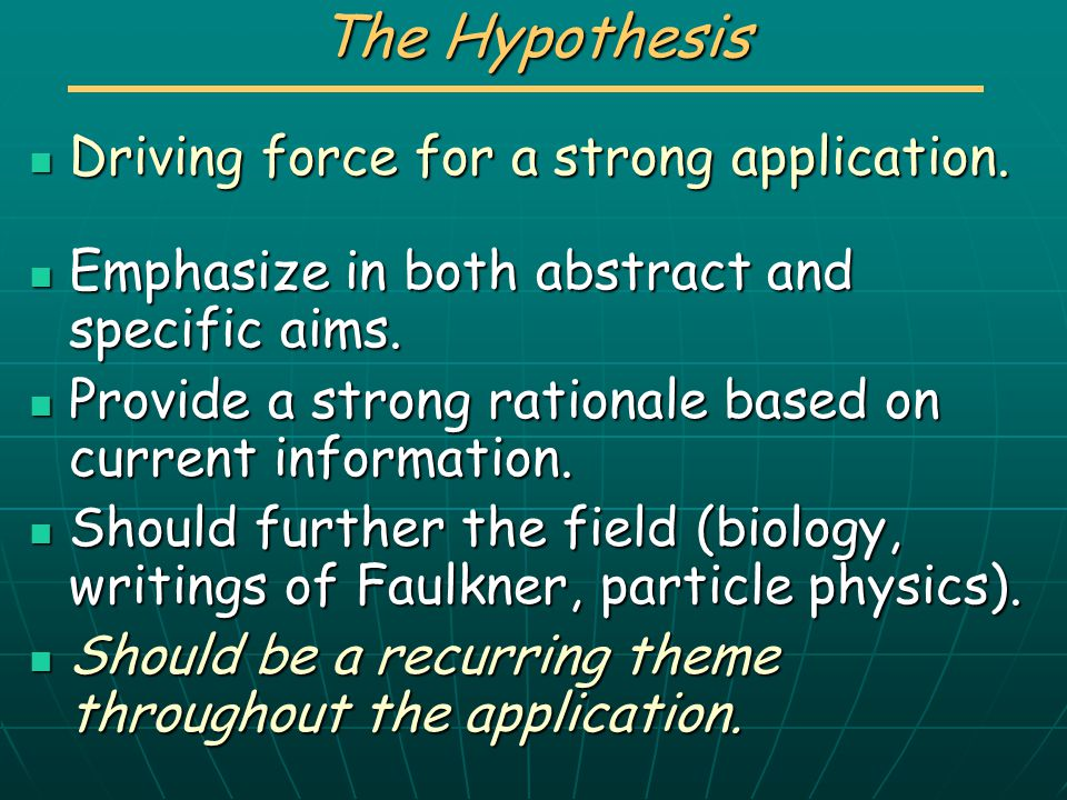 The Hypothesis Driving force for a strong application.