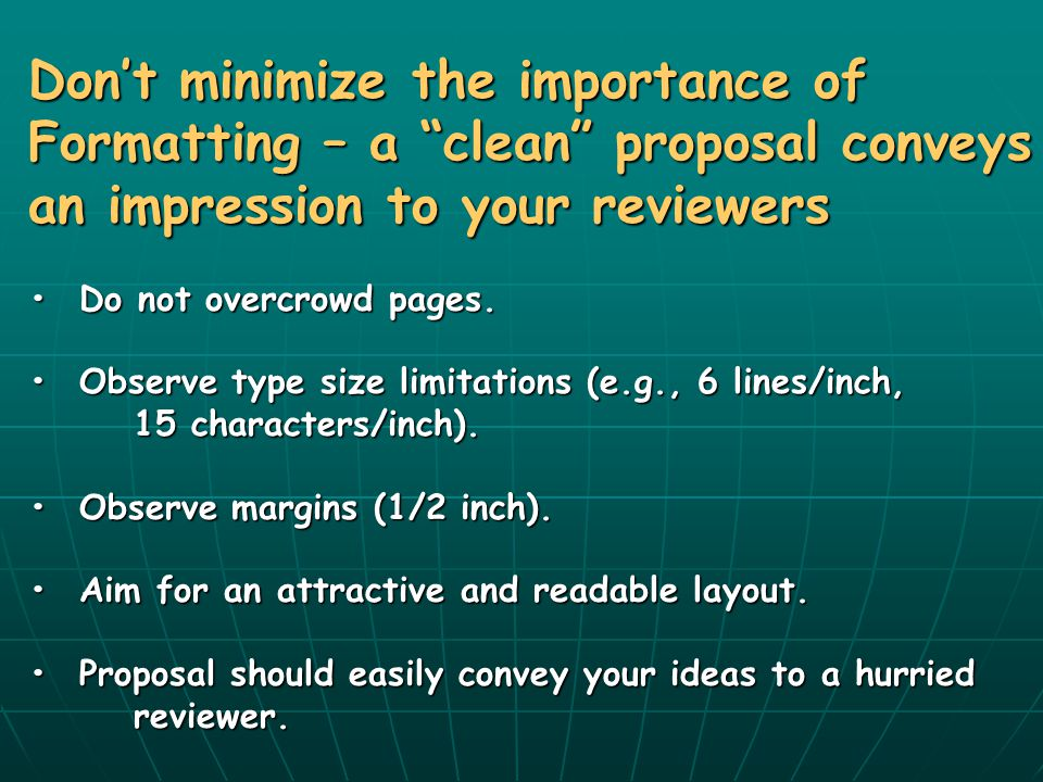 Don't minimize the importance of Formatting – a clean proposal conveys an impression to your reviewers