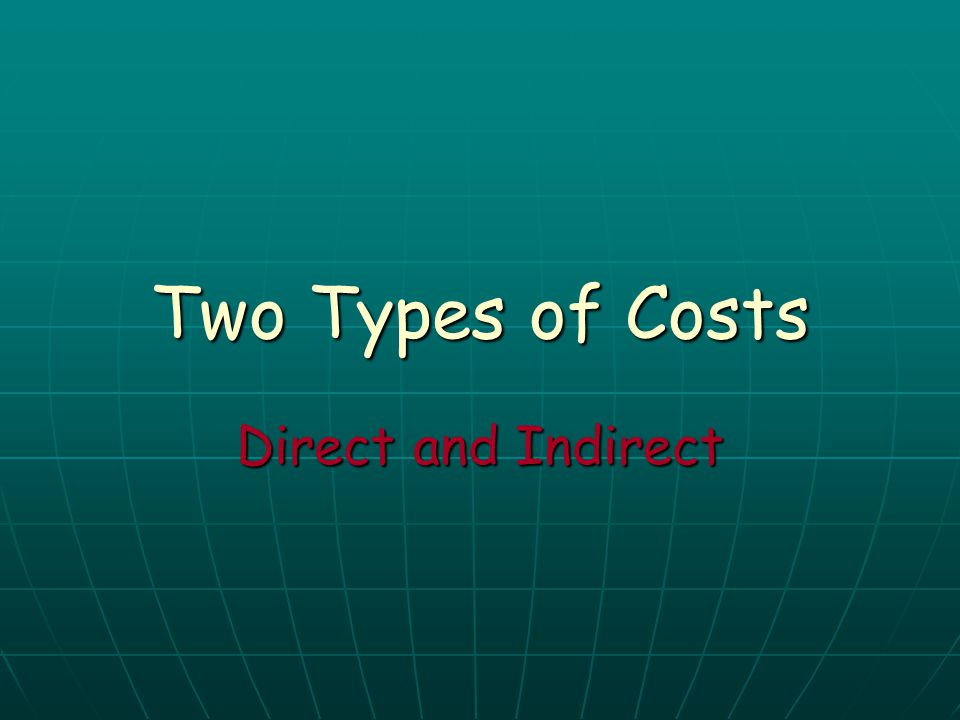 Two Types of Costs Direct and Indirect