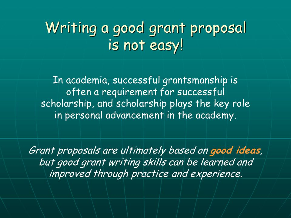 Writing a good grant proposal is not easy!