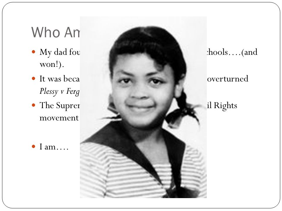Who Am I My dad fought de jure segregation in public schools….(and won!).