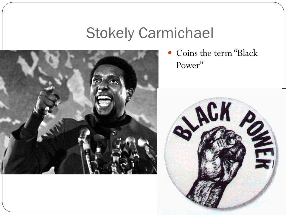 Stokely Carmichael Coins the term Black Power