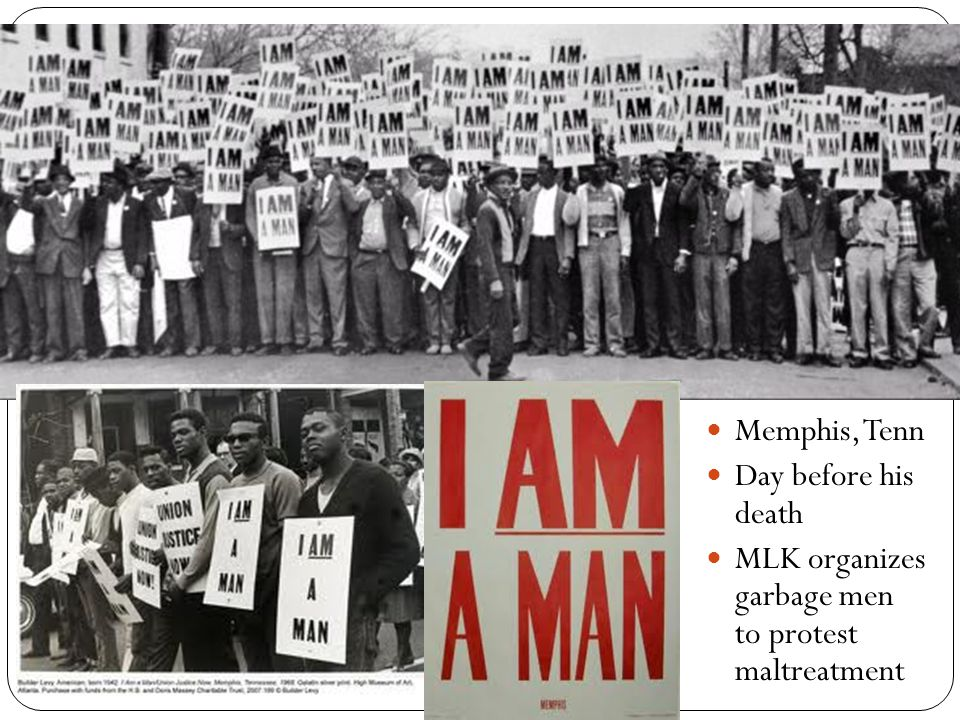 Memphis, Tenn Day before his death MLK organizes garbage men to protest maltreatment
