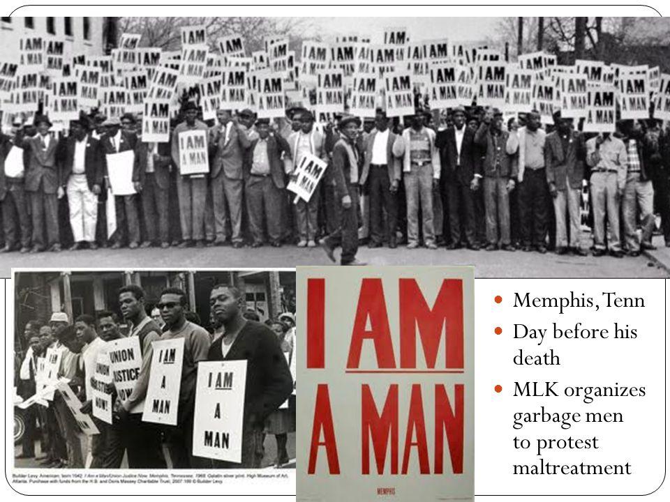 Memphis, Tenn Day before his death MLK organizes garbage men to protest maltreatment