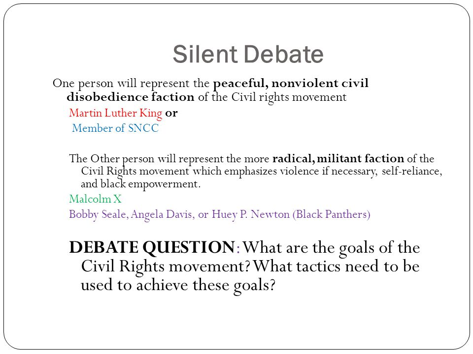 Silent Debate One person will represent the peaceful, nonviolent civil disobedience faction of the Civil rights movement.