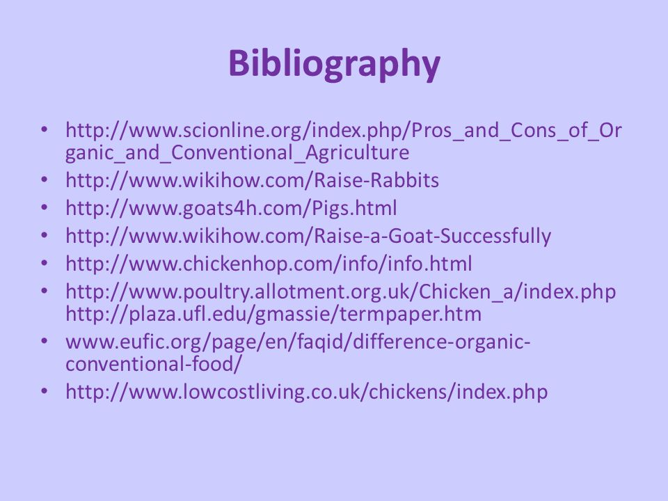 Bibliography http://www.scionline.org/index.php/Pros_and_Cons_of_Organic_and_Conventional_Agriculture.