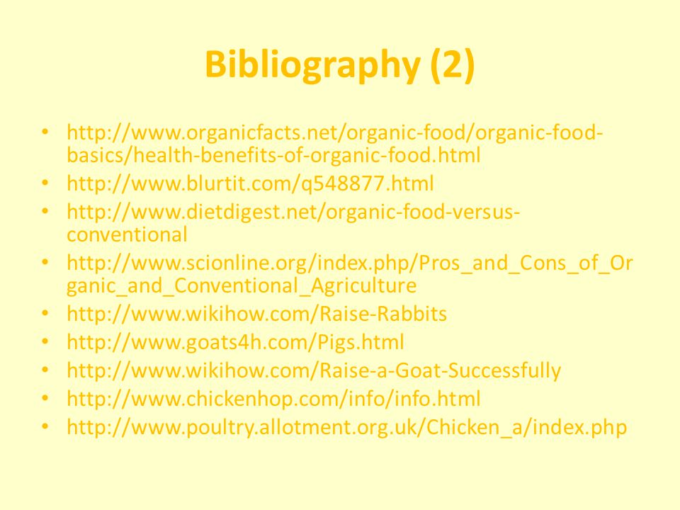 Bibliography (2) http://www.organicfacts.net/organic-food/organic-food-basics/health-benefits-of-organic-food.html.