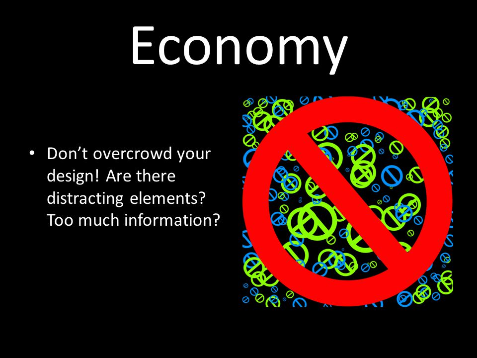 Economy Don't overcrowd your design! Are there distracting elements Too much information