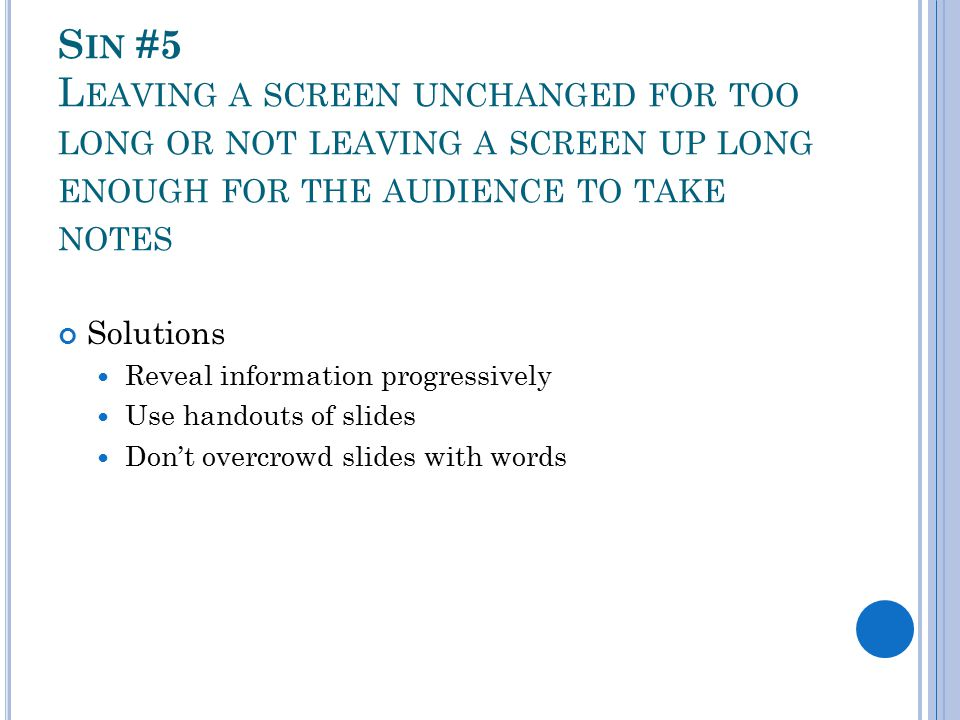Sin #5 Leaving a screen unchanged for too long or not leaving a screen up long enough for the audience to take notes