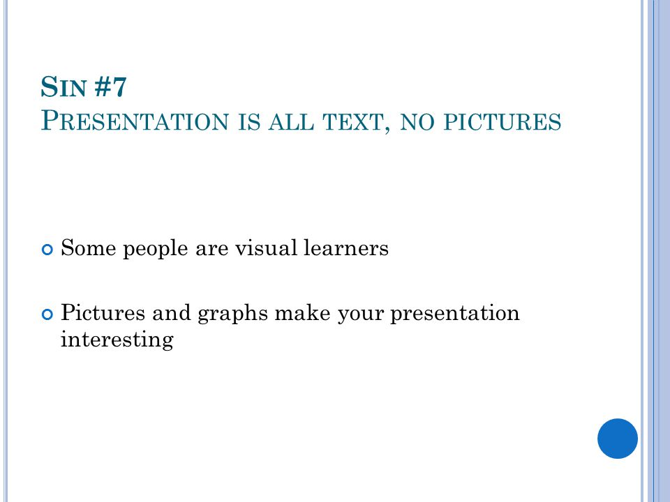 Sin #7 Presentation is all text, no pictures