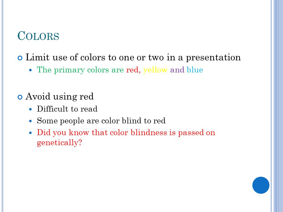 Colors Limit use of colors to one or two in a presentation