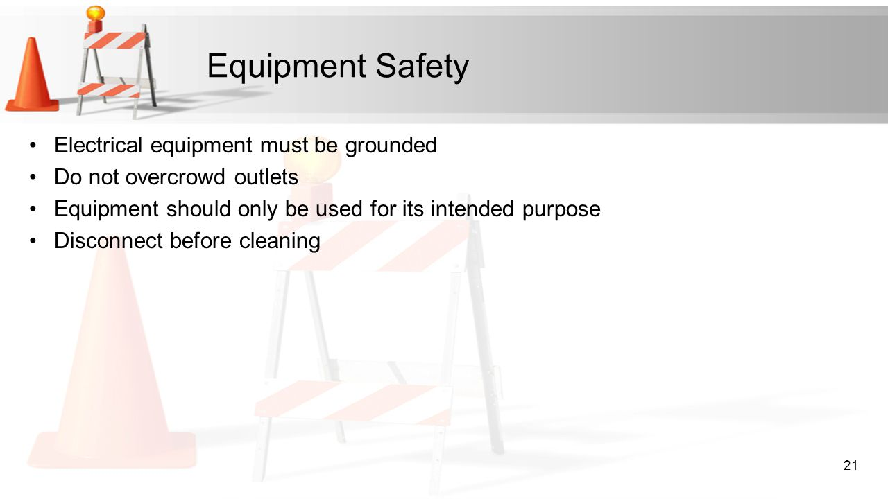 Equipment Safety Electrical equipment must be grounded