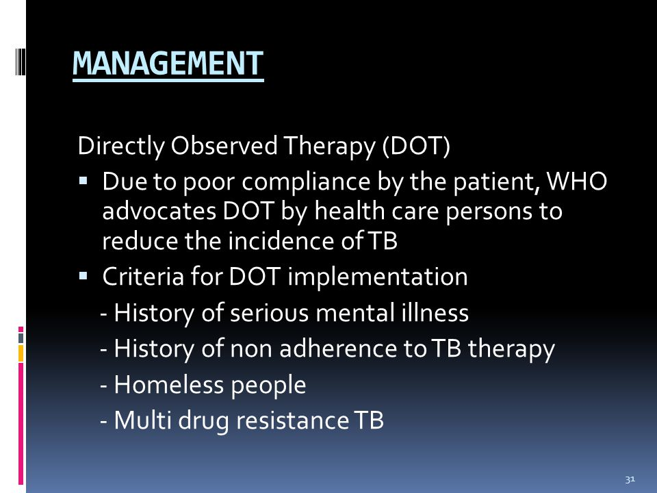 MANAGEMENT Directly Observed Therapy (DOT)