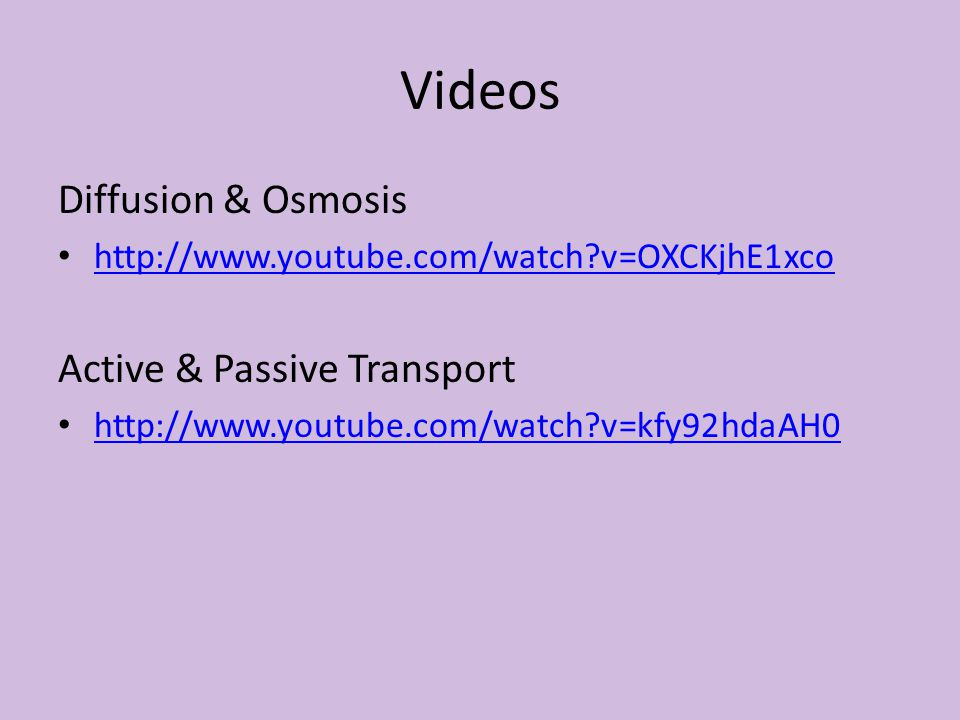 Videos Diffusion & Osmosis Active & Passive Transport