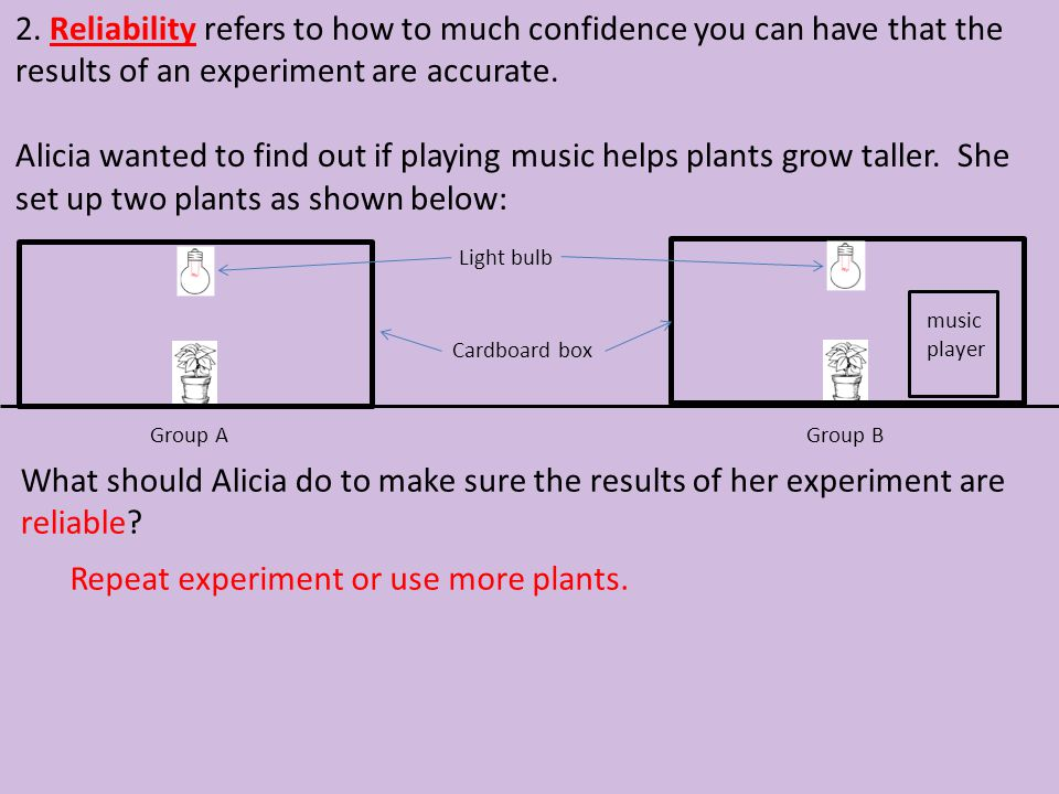 Repeat experiment or use more plants.