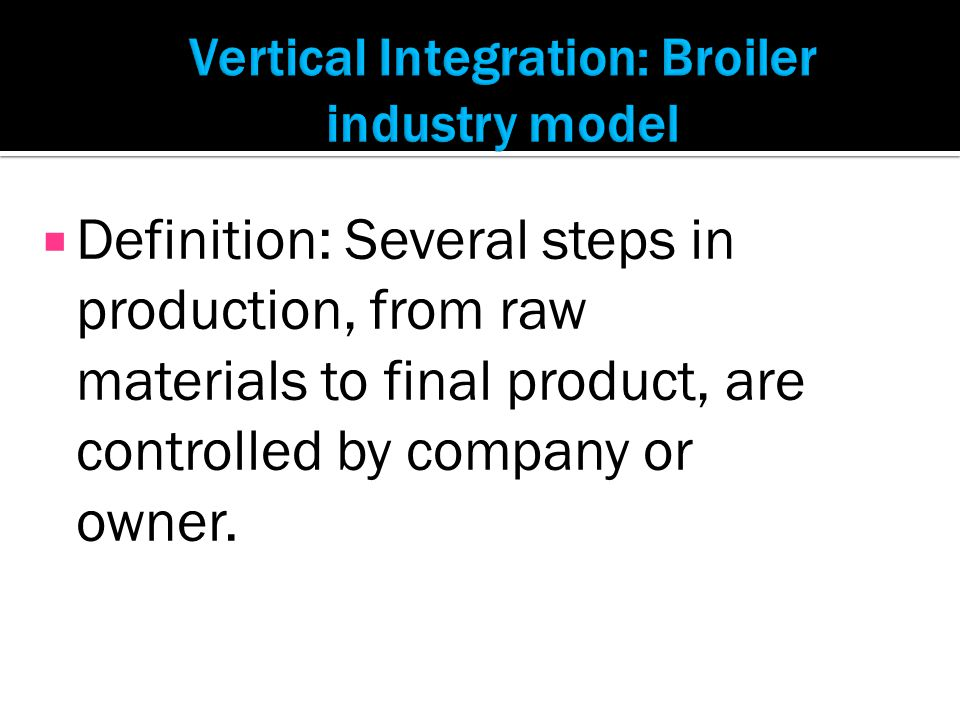 Vertical Integration: Broiler industry model