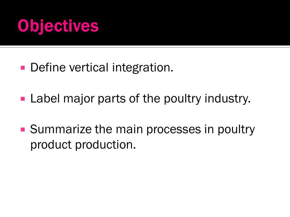 Objectives Define vertical integration.