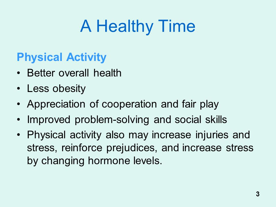 A Healthy Time Physical Activity Better overall health Less obesity