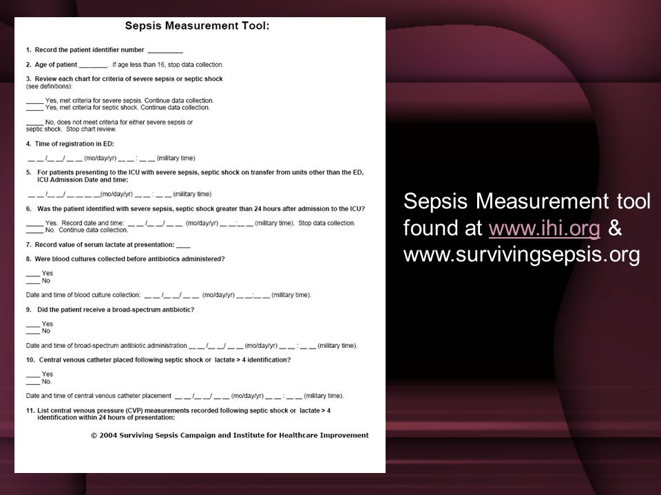 Sepsis Measurement tool found at www.ihi.org & www.survivingsepsis.org