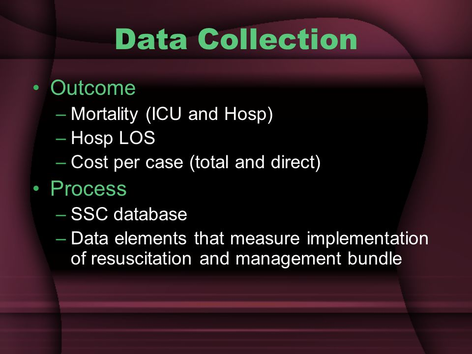 Data Collection Outcome Process Mortality (ICU and Hosp) Hosp LOS