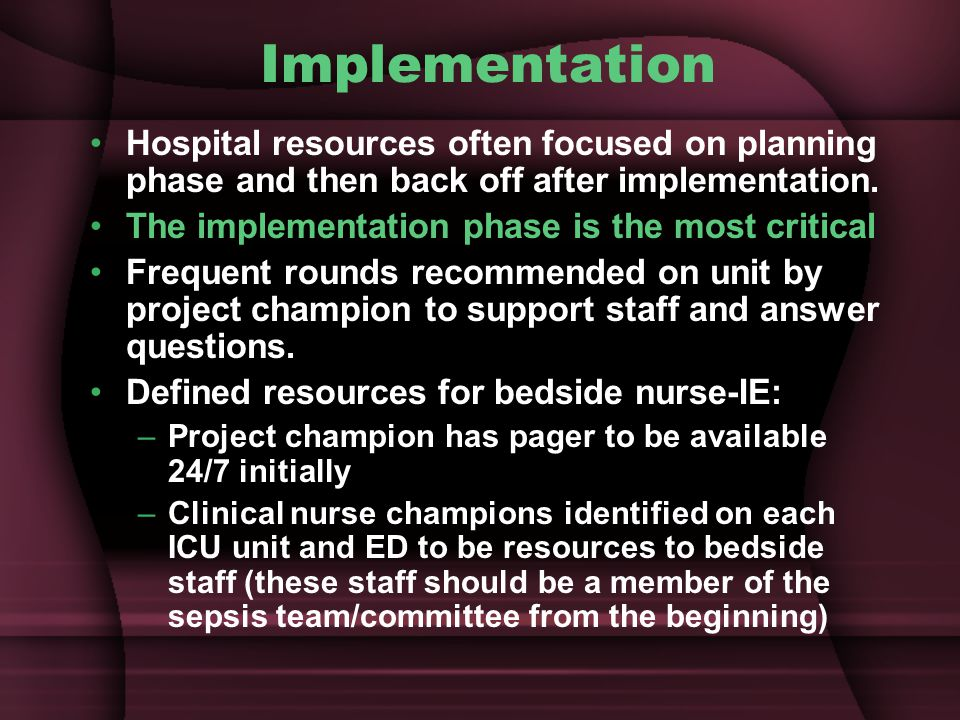 Implementation Hospital resources often focused on planning phase and then back off after implementation.