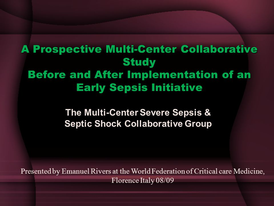 The Multi-Center Severe Sepsis & Septic Shock Collaborative Group