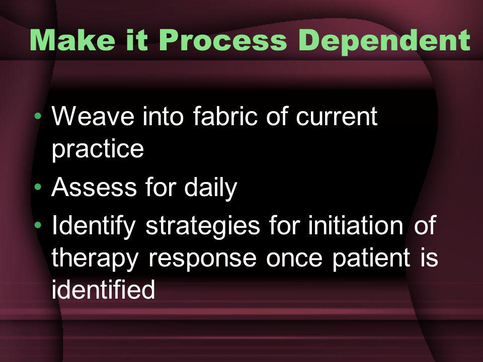 Make it Process Dependent