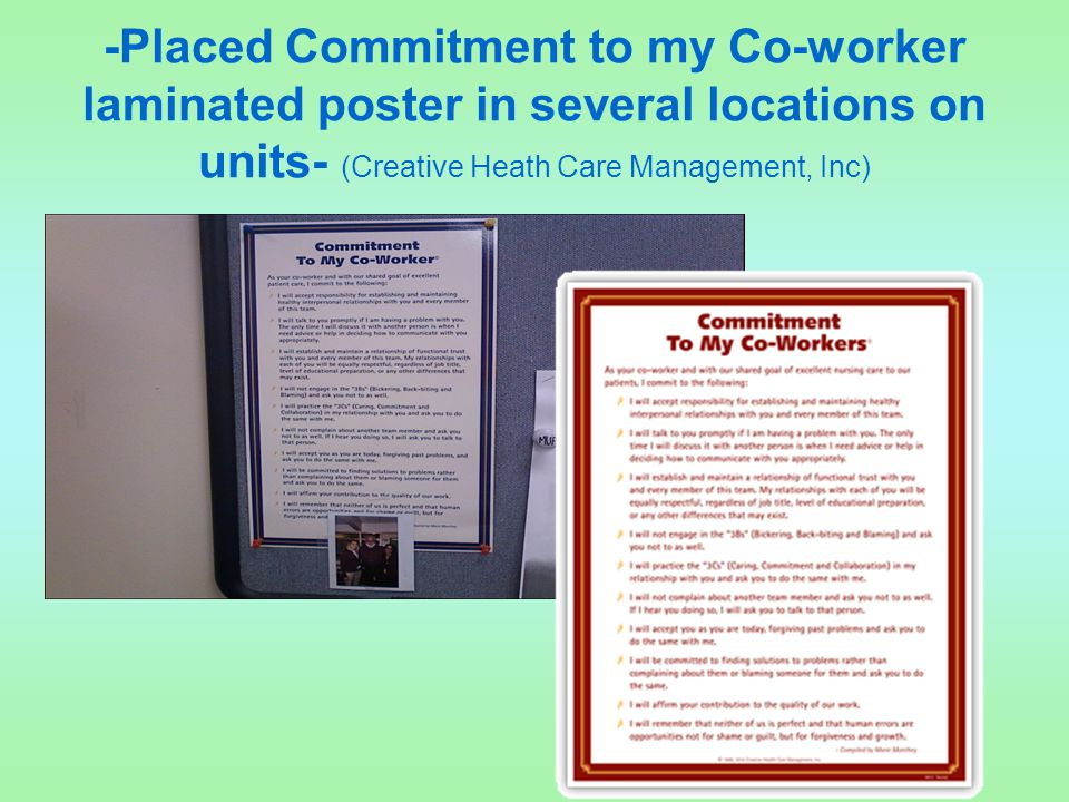 -Placed Commitment to my Co-worker laminated poster in several locations on units- (Creative Heath Care Management, Inc)