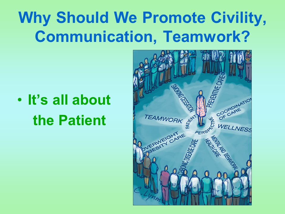 Why Should We Promote Civility, Communication, Teamwork