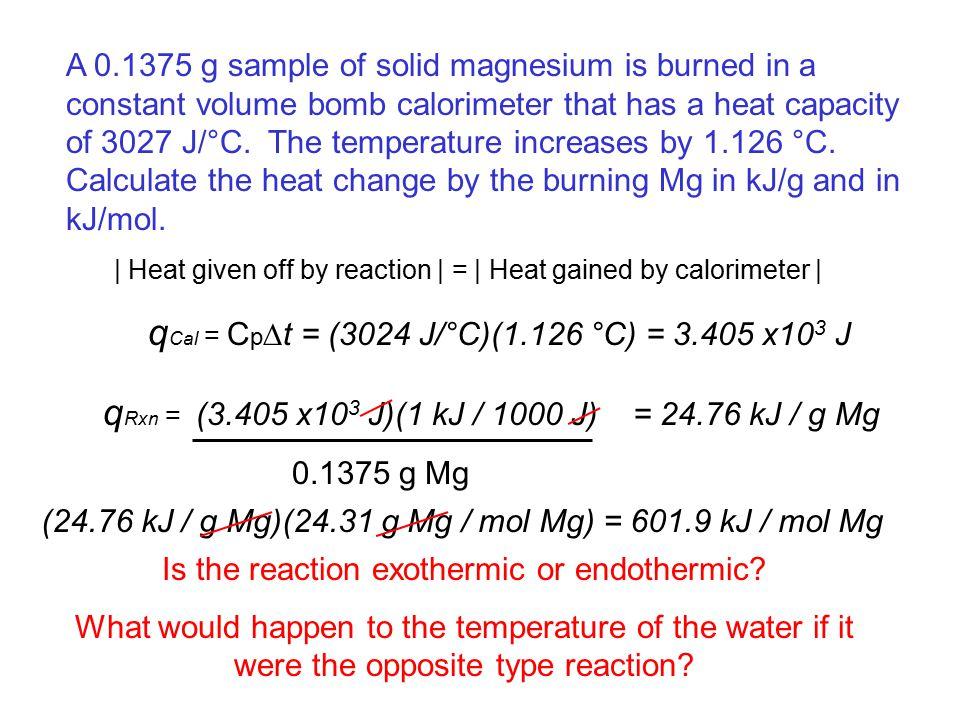 (24.76 kJ / g Mg)(24.31 g Mg / mol Mg) = 601.9 kJ / mol Mg