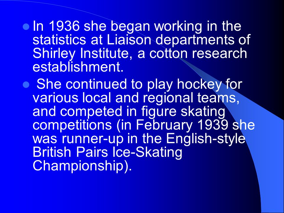 In 1936 she began working in the statistics at Liaison departments of Shirley Institute, a cotton research establishment.