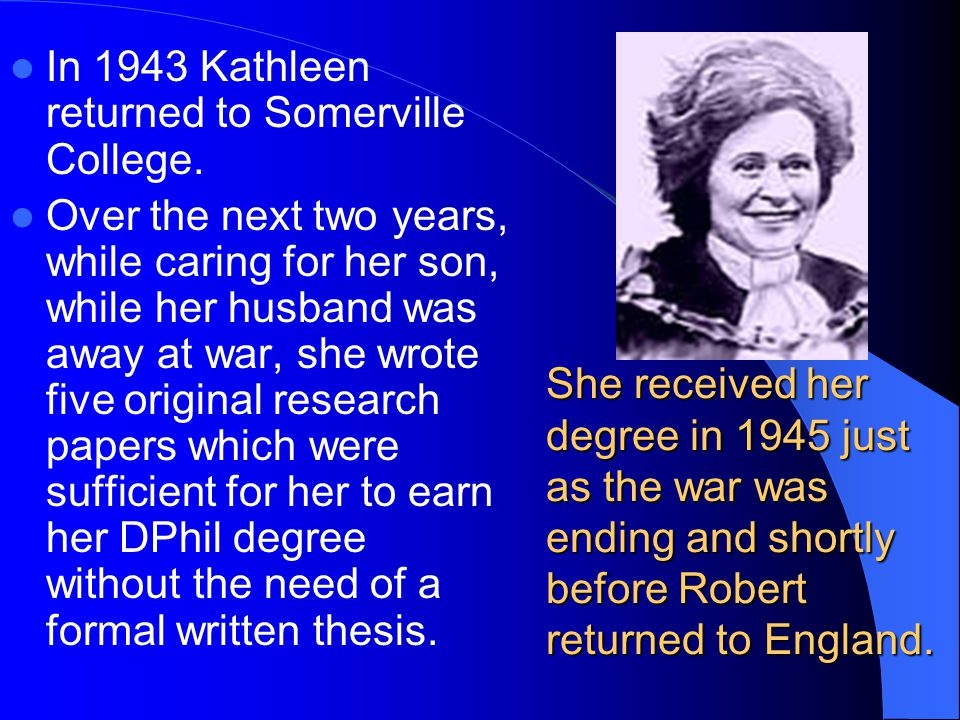 In 1943 Kathleen returned to Somerville College.